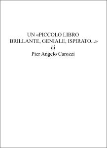 Un piccolo libro brllante, geniale, ispirato - Pier Angelo Carozzi